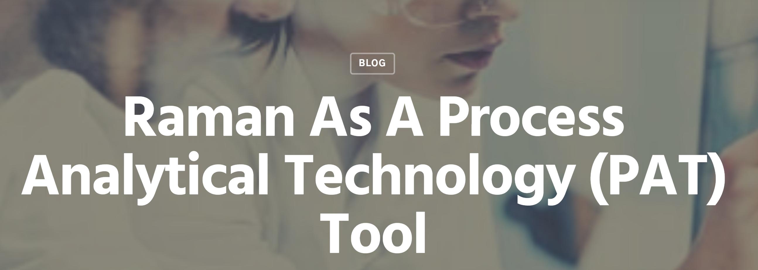 Raman como herramienta para la tecnología analítica de procesos (PAT)