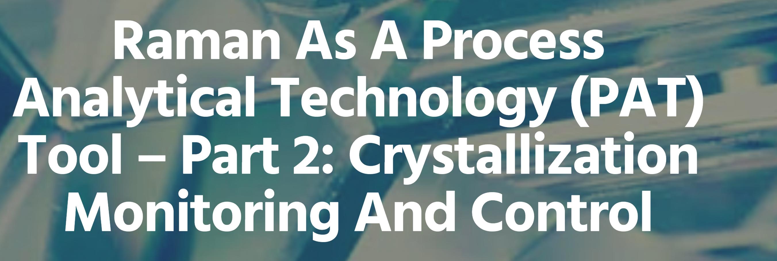 Raman como herramienta para la tecnología analítica de procesos (PAT)  - Segunda parte